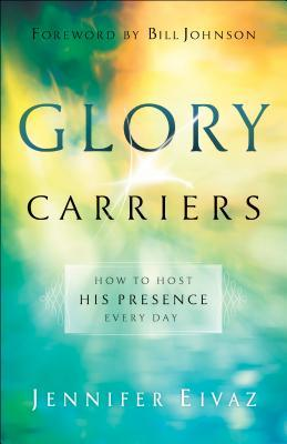 Glory Carriers: How to Host His Presence Every Day