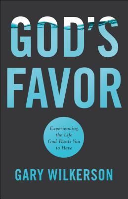 God's Favor: Experiencing the Life God Wants You to Have