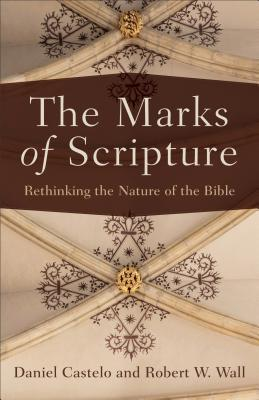 The Marks of Scripture: Rethinking the Nature of the Bible