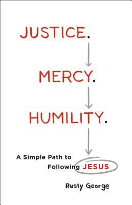 Justice. Mercy. Humility.: A Simple Path to Following Jesus