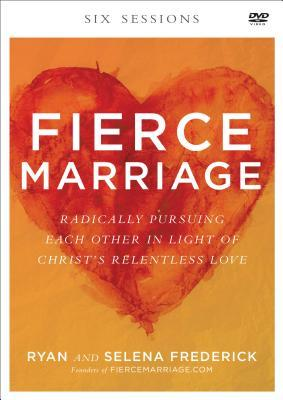 Fierce Marriage: Radically Pursuing Each Other in Light of Christ's Relentless Love