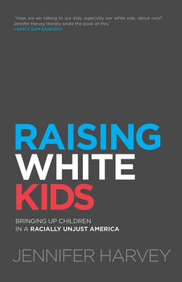 Raising White Kids: Bringing Up Children in a Racially Unjust America