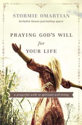 Praying God's Will for Your Life: A Prayerful Walk to Spiritual Well Being