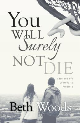 You Will Surely Not Die: Adam and Eve Journey to Virginia