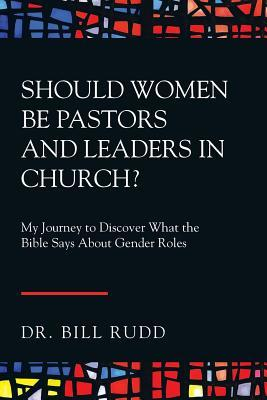 Should Women Be Pastors and Leaders in Church?: My Journey to Discover What the Bible Says About Gender Roles