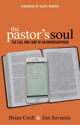The Pastor's Soul: The Call and Care of an Undershepherd
