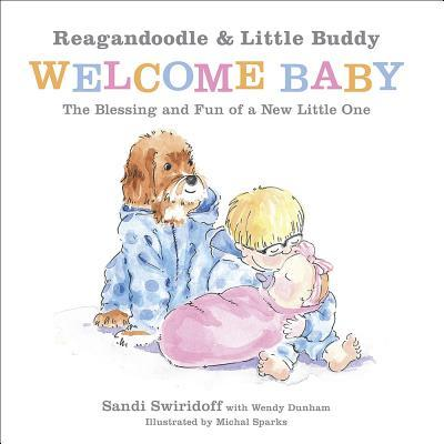 Reagandoodle and Little Buddy Welcome Baby: The Blessing and Fun of a New Little One