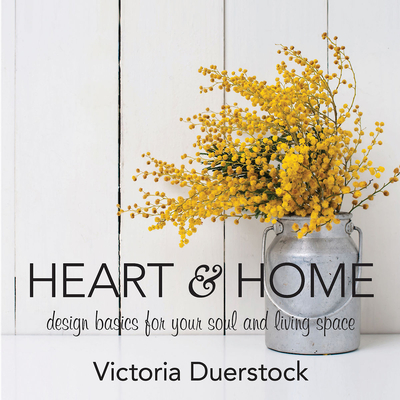 Heart & Home: Design Basics for Your Soul and Living Space