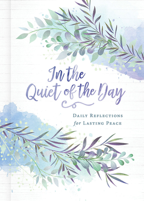 In the Quiet of the Day: Daily Reflections for Lasting Peace