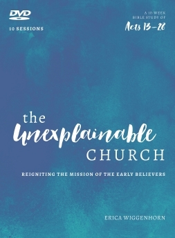 The Unexplainable Church DVD: Reigniting the Mission of the Early Believers (a Study of Acts 13-28)