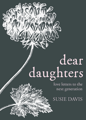 Dear Daughters: Love Letters to the Next Generation