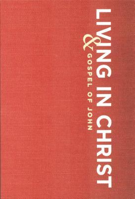 Living in Christ: And Gospel of John