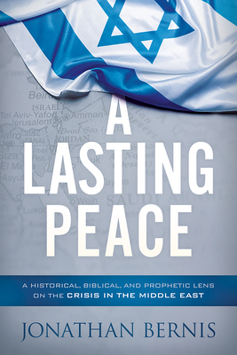 A Lasting Peace: A Historical, Biblical, and Prophetic Lens on the Crisis in the Middle East