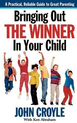 Bringing Out the Winner in Your Child: The Building Blocks of Successful Parenting