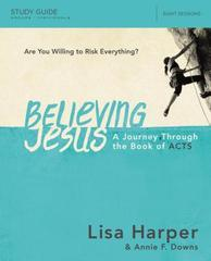 BELIEVING JESUS A JOURNEY THROUGH THE BOOK OF ACTS STUDY GUIDE