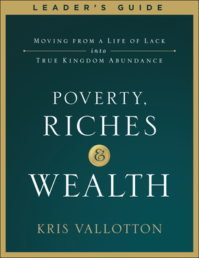 Poverty, Riches and Wealth Leader's Guide: Moving from a Life of Lack into True Kingdom Abundance