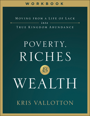Poverty, Riches and Wealth Workbook: Moving from a Life of Lack into True Kingdom Abundance