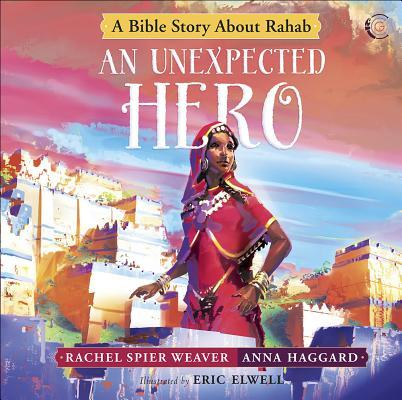 An Unexpected Hero: A Bible Story about Rahab