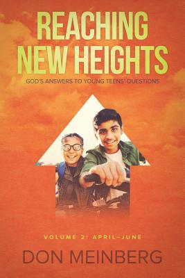 Reaching New Heights: God's Answers to Young Teens' Questions Volume 2: April-June