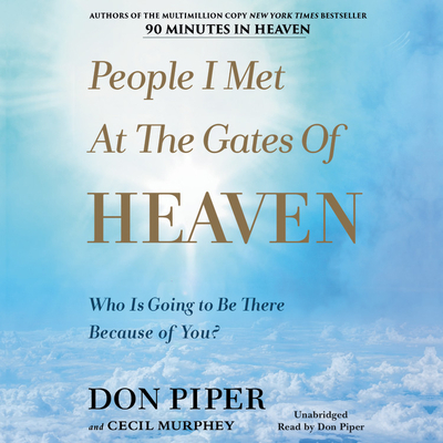 People I Met at the Gates of Heaven Lib/E: Who Is Going to Be There Because of You?