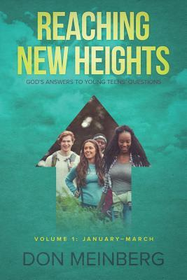 Reaching New Heights: God's Answers to Young Teens' Questions Volume 1: January-March