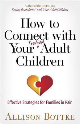 How to Connect with Your Troubled Adult Children: Effective Strategies for Families in Pain