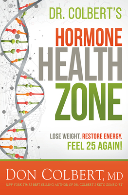 Dr. Colbert's Hormone Health Zone: Lose Weight, Restore Energy, Feel 25 Again!