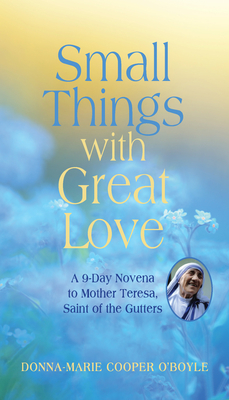 Small Things with Great Love: A 9-Day Novena to Mother Teresa, Saint of the Gutters