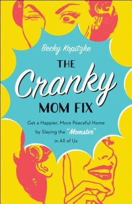 "The Cranky Mom Fix: Get a Happier, More Peaceful Home by Slaying the ""Momster"" in All of Us"