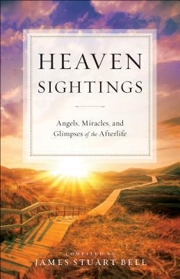 Heaven Sightings: Angels, Miracles, and Glimpses of the Afterlife