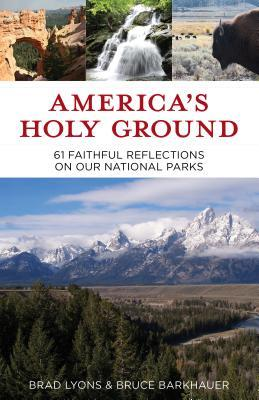 America's Holy Ground: 60 Faithful Reflections on Our National Parks