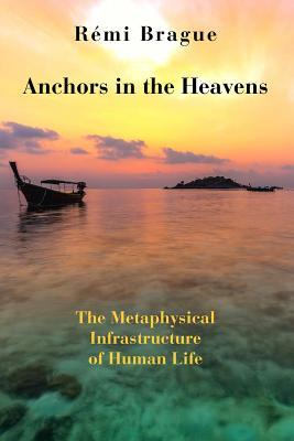 Anchors in the Heavens: The Metaphysical Infrastructure of Human Life