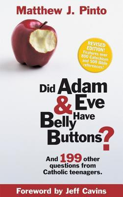Did Adam & Eve Have Belly Buttons?: And 199 Other Questions from Catholic Teenagers (Revised Edition)