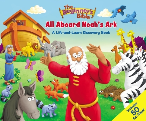 The Beginner's Bible: All Aboard Noah's Ark: A Lift-And-Learn Discovery Book