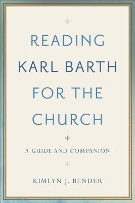 Reading Karl Barth for the Church: A Guide and Companion