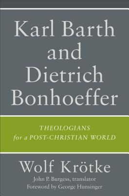 Karl Barth and Dietrich Bonhoeffer: Theologians for a Post-Christian World