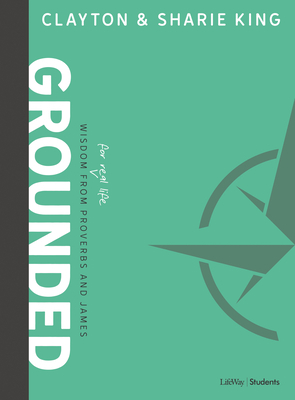 Grounded - Teen Bible Study Book: Wisdom for Real Life from Proverbs and James