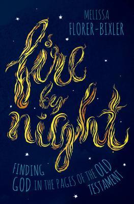 Fire by Night: Finding God in the Pages of the Old Testament