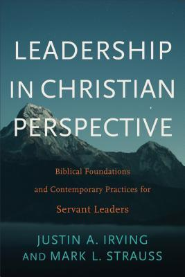 Leadership in Christian Perspective: Biblical Foundations and Contemporary Practices for Servant Leaders
