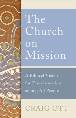 The Church on Mission: A Biblical Vision for Transformation among All People