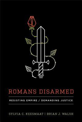 Romans Disarmed: Resisting Empire, Demanding Justice