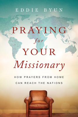 Praying for Your Missionary: How Prayers from Home Can Reach the Nations