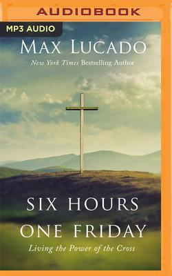 Six Hours One Friday-Expanded Edition: Living in the Power of the Cross