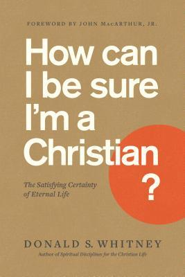 How Can I Be Sure I'm a Christian?: The Satisfying Certainty of Eternal Life