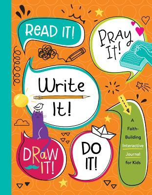 Read It! Pray It! Write It! Draw It! Do It!: A Faith-Building Interactive Journal for Kids