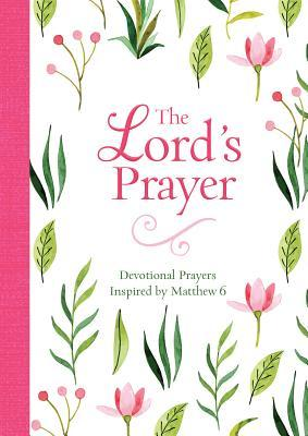 The Lord's Prayer: Devotional Prayers Inspired by Matthew 6