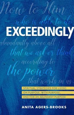 Exceedingly: Spiritual Strategies for Living on Purpose, with Purpose, and for an Abundant Purpose