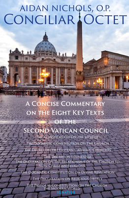 Conciliar Octet: A Concise Commentary on the Eight Key Texts of the Second Vatican Council