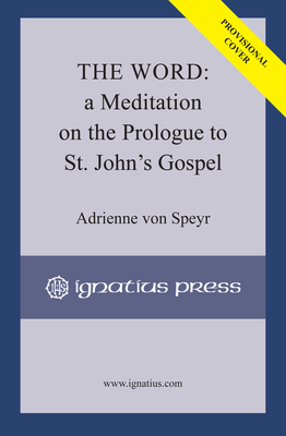 The Word: A Meditation on the Prologue to St. John's Gospel