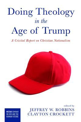 Doing Theology in the Age of Trump: A Critical Report on Christian Nationalism